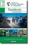 Guía de las Reservas Naturales de la Argentina --Nordeste-