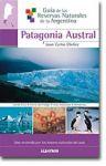 Guía de las Reservas Naturales de la Argentina --Patagonia Austral-
