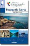 Guía de las Reservas Naturales de la Argentina --Patagonia Norte-